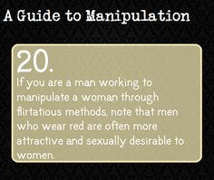 a guide to manipulation 20 Girls, keep this in mind, it might save you some trouble someday.