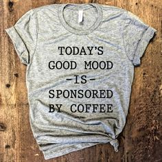 Today's Good Mood is Sponsored By Coffee... Unbasic by everfitte