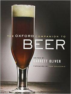 The Oxford Companion to Beer (Oxford Companion To... (Hardcover)): Garrett Oliver, Tom Colicchio: 9780195367133: Amazon.com: Books