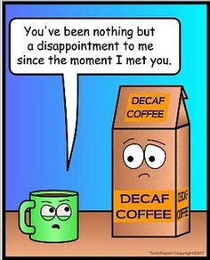 Decaf, why are you even here?