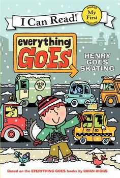 Everything Goes: Henry Goes Skating by Brian Biggs