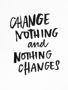 Change nothing and nothing changes.