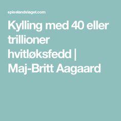 Kylling med 40 eller trillioner hvitløksfedd   Maj-Britt Aagaard