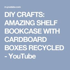 DIY CRAFTS: AMAZING SHELF BOOKCASE WITH CARDBOARD BOXES RECYCLED - YouTube Cardboard Cartons, Cardboard Boxes, Craft Organization, Bookcase, Recycling, Shelf, Diy Crafts, Amazing, Youtube