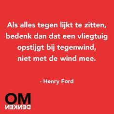 Omdenken: alles lijkt tegen te zitten bedenk dan dat een vliegtuig met tegenwind opstijgt en niet met wind mee | Henry Ford #OMdenken