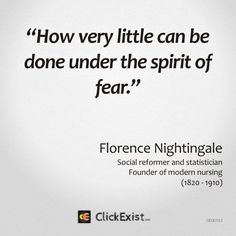 How very little can be done under the spirit of fear - Florence Nightingale #quote