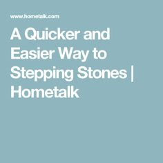 A Quicker and Easier Way to Stepping Stones   Hometalk