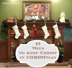 15 Ways to Keep Christ in Christmas--love these ideas!! Another idea with Jesus' stocking would be to write down acts of kindness or volunteering that each person did, and put them in the stocking.