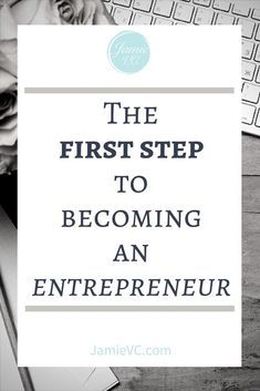 The First Step to Becoming an Entrepreneur - If your dreams are to run your own business, you might be wondering where to start. With many steps to complete, you need to start at the beginning.