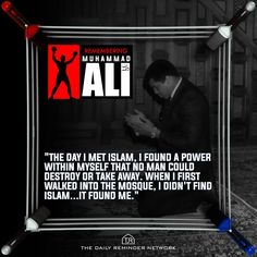 The day I met Islam, I found a power within myself that no man could destroy or take away. When I first walked into the mosque, I didn't find Islam...it found me.  [Muhammad Ali (may Allah have mercy on him)