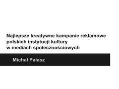 najlepsze-kreatywne-kampanie-reklamowe-polskich-instytucji-kultury-w-mediach-spoecznociowych by Michał Pałasz via Slideshare