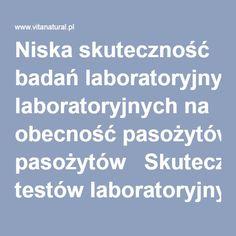 Niska skuteczność badań laboratoryjnych na obecność pasożytów  Skuteczność testów laboratoryjnych na obecność pasożytów, szczególnie w kale, waha się pomiędzy 10% a 40%. Często więc pacjent dostaje negatywny wynik, kiedy w rzeczywistości pasożyta lub jego jaj po prostu nie wykryto w danej próbce. W przypadku lamblii prawie zawsze jest wynik negatywny w badaniu kału, gdyż lamblie zwykle zasiedlają inne obszary niż jelito grube, podobnie jest z pasożytami bytującymi w tkankach miękkich i…