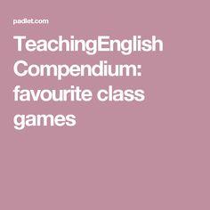 TeachingEnglish Compendium: favourite class games