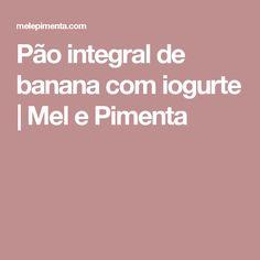 Pão integral de banana com iogurte   Mel e Pimenta