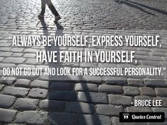 Always be yourself, express yourself... -  Always be yourself, express yourself, have faith in yourself, do not go out and look for a successful personality and duplicate it. Bruce Lee   #Lee-Bruce,  #Character