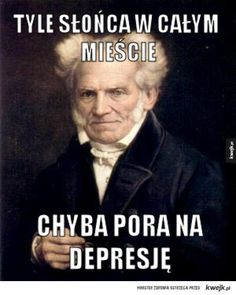 Schopenhauer vol. n-ty Wtf Funny, Hilarious, Best Of 9gag, Depression Memes, Sad Pictures, Dead Memes, Man Humor, Funny Images, Sentences
