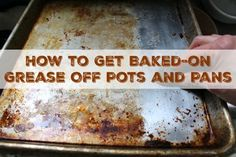 How to Get Baked-on Grease Off Pots and Pans