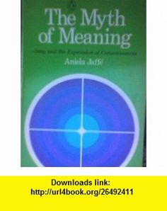 Myth of Meaning (9780140039900) Aniela Jaffe , ISBN-10: 0140039902  , ISBN-13: 978-0140039900 ,  , tutorials , pdf , ebook , torrent , downloads , rapidshare , filesonic , hotfile , megaupload , fileserve