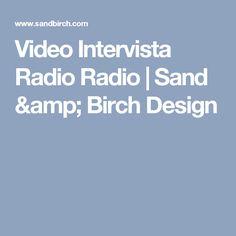 Video Intervista Radio Radio   Sand & Birch Design Birch, Amp, Design