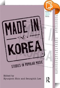 Made in Korea    ::  <EM>Made in Korea: Studies in Popular Music</EM> serves as a comprehensive and thorough introduction to the history, sociology, and musicology of contemporaryKorean popular music. Each essay covers the major figures, styles, and social contexts of pop music in Korea, first presenting a general description of the history and background of popular music in Korea, followed by essays, written by leading scholars of Korean music, that are organized into thematic sectio...
