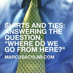 "Shirts and ties: Answering the question, ""Where do we go from here?"""