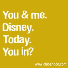 You and me. Disney. You in?