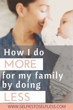 Moms, we do too much! Read about how I do more for my family by doing less #momlife #parentingtips #momtip