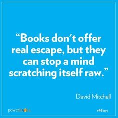 Books Don't Offer Real Escape, But They Can Stop A Mind Scratching Itself Raw - David Mitchell