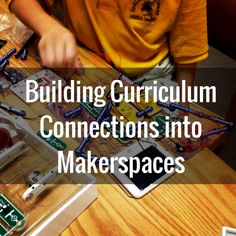 Building Curriculum Connections into Makerspaces