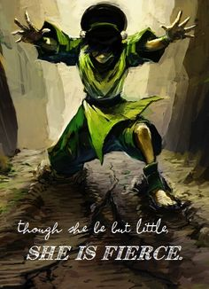 Though she be but little, she is fierce.  Shakespeare and Toph? Yas.