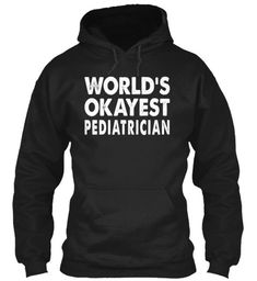 World's Okayest Pediatrician Sweatshirt #menst-shirtsawesome