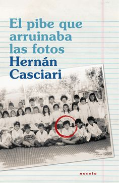 El pibe que arruinaba las fotos. Hernán Casciari