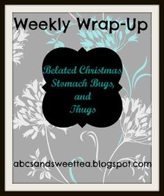 ABC's and Sweet Tea: Weekly Wrap Up - Belated Christmas, Stomach Bugs, ...