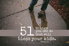 51 Things You Can Do That Will Bless Your Kids.