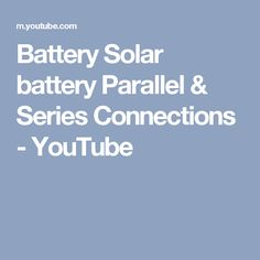 Battery Solar battery Parallel & Series Connections - YouTube