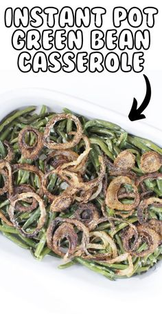 A tender green bean casserole in a light creamy sauce and topped with fried onions, made in an Instant Pot or pressure cooker.