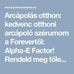 Arcápolás otthon: kedvenc otthoni arcápoló szérumom a Forevertől: Alpha-E Factor! Rendeld meg tőlem, kedvezménnyel! Alpha- E Factor - Forever - LUXUSKRÉMWEBSHOP KOZMETIKAI WEBÁRUHÁZ