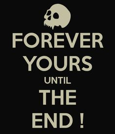 FOREVER YOURS UNTIL THE END !