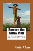 Beware the Straw Man : The Science Dog Explores Dog Training Fact and Fiction