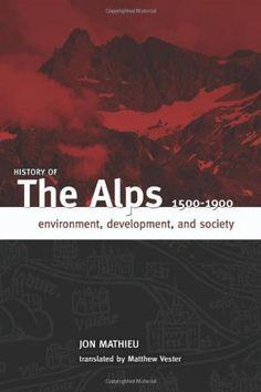 History of the Alps, 1500-1900 by JON MATHIEU.  http://www.amazon.com/dp/1933202343/ref=cm_sw_r_pi_dp_PVzIsb09FJCDY0NZ