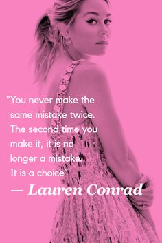 You never make the same mistake twice. The second time you make it, it is no longer a mistake. It is a choice. -Lauren Conrad #quote