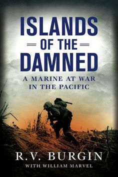 "R.V. Burgin - author of Islands of the Damned. His story is portrayed in the HBO mini-series ""The Pacific"" as Eugene Sledge's Squad Leader."
