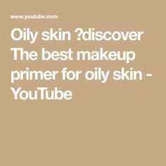Oily skin discover The best makeup primer for oily skin Best Makeup Primer, Best Makeup Products, Kardashian Workout, Primer For Oily Skin, Natural Beauty Remedies, Dresses Online Australia, Social Trends, Glowing Skin, Beauty Secrets