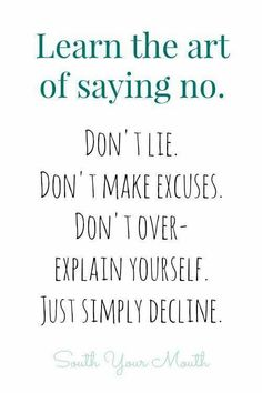 It is perfectly okay  to say no... Never feel like you have to explain yourself to anyone
