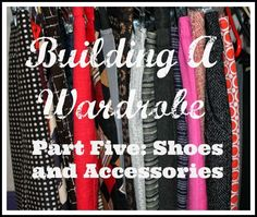 My New Favorite Outfit: Building A Wardrobe: Shoes and Accessories