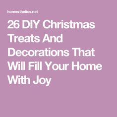 26 DIY Christmas Treats And Decorations That Will Fill Your Home With Joy