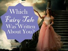 Once upon a time, a fairy tale was written about your life! Which one was it?