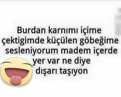 Ben ve göbeğim Sweet Quotes, Hilarious, Funny, Meaningful Words, Karma, Comedy, Jokes, Lol, Good Things
