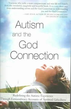 Autism And the God Connection: Redefining the Autistic Experience Through Extraordinary Accounts of Spiritual Gif...