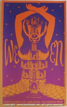 Ween - silkscreen concert poster (click image for more detail) Artist: Todd Slater Venue: Higher Ground Ballroom Location: Burlington, VT Concert Date: 11/26/2007 Edition: signed and numbered out of 2